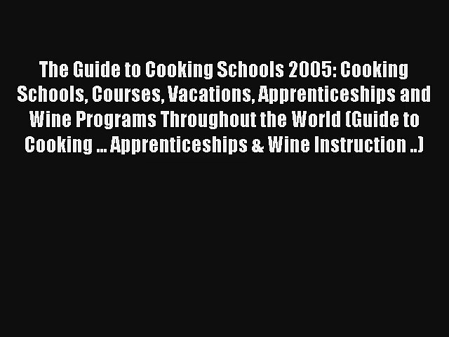 The Guide to Cooking Schools 2005: Cooking Schools Courses Vacations Apprenticeships and Wine | Godialy.com