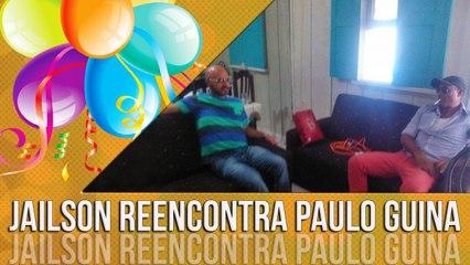 Reencontro entre Paulo Guina e Jailson Mendes