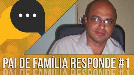 Pai de Família Responde #01