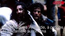 Jean-Hugues Anglade 5, à propos de sa carrière au cinéma