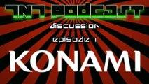 TNT Podcast Discussion Episode 1 Konami