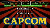 TNT Podcast Discussion Episode 2 Capcom