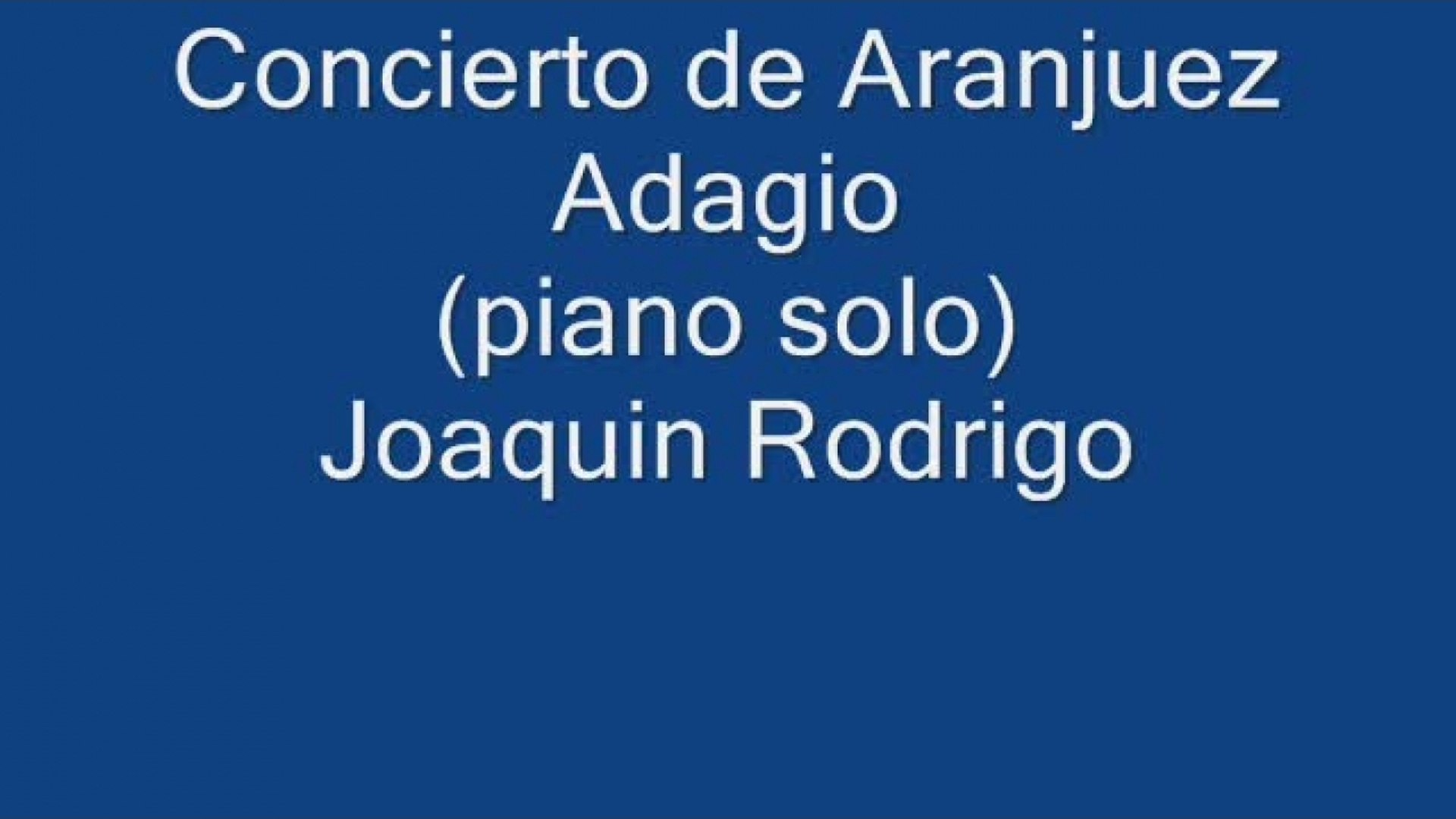 Mercuzio Pianist Concierto De Aranjuez Adagio By Joaquin Rodrigo Solo Piano Transcription Video Dailymotion