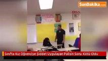 Sınıfta Kız Öğrenciye Şiddet Uygulayan Polisin Sonu Kötü Oldu