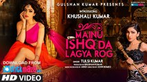 Mainu Ishq Da Lagya Rog VIDEO Song - Tulsi Kumar - Khushali Kumar-HD 720p_Google Brothers Attock