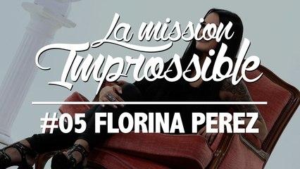 La Mission Improssible #05 - Florina Perez
