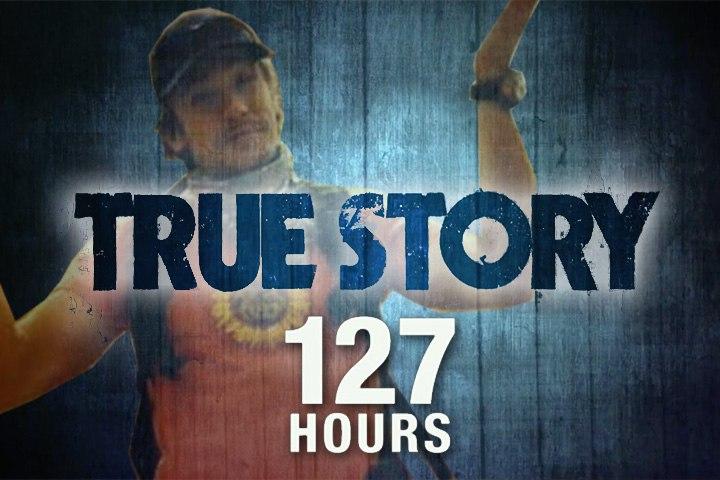 TRUE STORY : 127 Hours