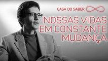Nossas vidas em constante mudança | Luis Mauro Sá Martino