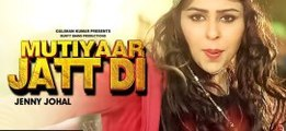 Mutiyaar Jatt Di _ Jenny Johal _ Bunty Bains _ Desi Crew _ Full Video Song
