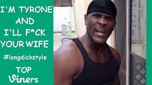 IM TYRONE and ILL F*CK YOUR WIFE Vines #longd*ckstyle - Tyrone Vine Compilation - Top Vi