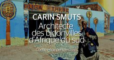 Perspectives - Carin Smuts, architecte des bidonvilles d'Afrique du Sud
