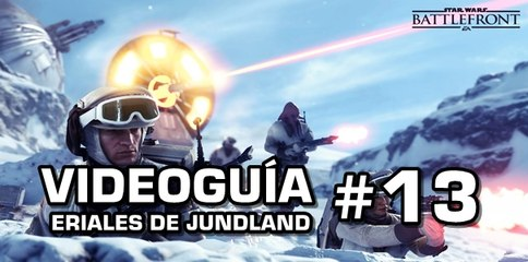 Star Wars: Battlefront, Vídeo Guía: 13- Eriales de Jundland.