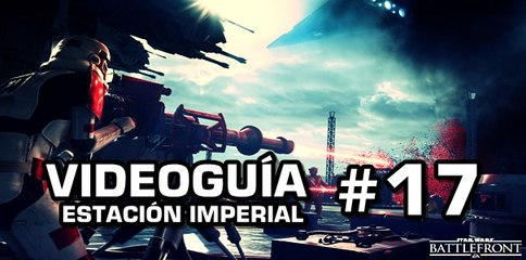 Star Wars: Battlefront, Vídeo Guía: 17- Estación Imperial.