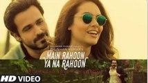 Main Rahoon Ya Na Rahoon Full Video-Emraan Hashmi, Esha Gupta-Hindi Music Videos Clips-Bollywood Classic Collection