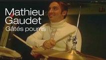 Mathieu Gaudet - Gâtés pourris