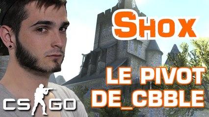 SHOX CS:GO - LE PIVOT SUR DE_CBBLE (COBBLESTONE)