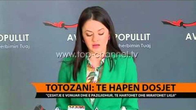 Totozani: Të hapen dosjet - Top Channel Albania - News - Lajme
