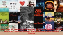PDF Download  The Last of Steam A Billowing Pictorial Pageant of the Waning Years of Steam Railroading Read Full Ebook