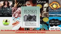 Read  An Anthology of Russian Folk Epics Folklores and Folk Cultures of Eastern Europe PDF Online