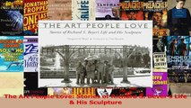 PDF Download  The Art People Love Stories of Richard S Bevers Life  His Sculpture Read Online