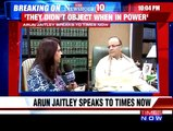 Speaking exclusively to TIMES NOW, Finance Minister Arun Jaitley