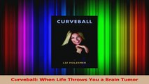 PDF Download  Curveball When Life Throws You a Brain Tumor PDF Online
