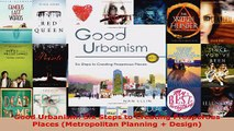 Read  Good Urbanism Six Steps to Creating Prosperous Places Metropolitan Planning  Design EBooks Online