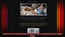 Devoted 38 Extraordinary Tales of Love Loyalty and Life With Dogs