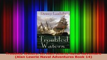 Read  Troubled Waters An Alan Lewrie Naval Adventure Alan Lewrie Naval Adventures Book 14 Ebook Free