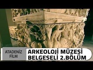 Arkeoloji Müzesi Belgeseli 2. Bölüm