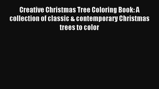 Creative Christmas Tree Coloring Book: A collection of classic & contemporary Christmas trees