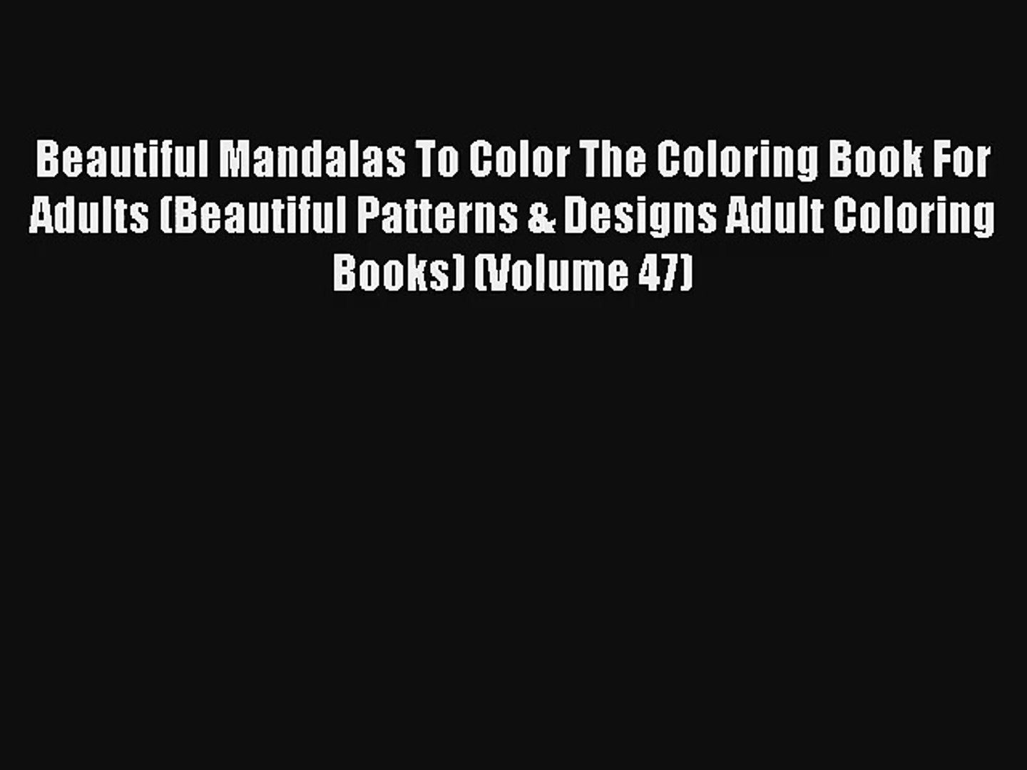 Beautiful Mandalas To Color The Coloring Book For Adults (Beautiful Patterns & Designs Adult