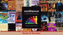 Download  Resilience Facing Down Rejection and Criticism on the Road to Success EBooks Online