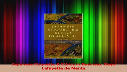 Japanese Etiquette  Ethics in Business Boye Lafayette de Mente PDF