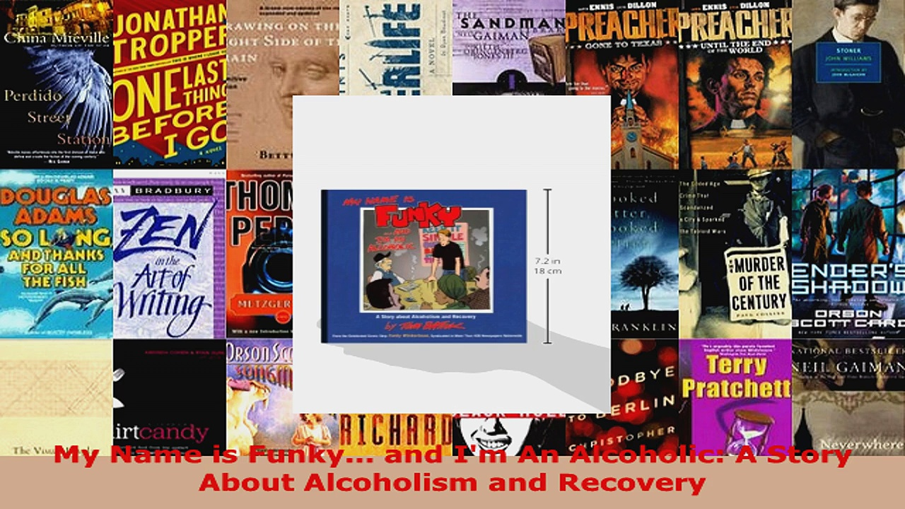 Read  My Name is Funky and Im An Alcoholic A Story About Alcoholism and Recovery EBooks Online