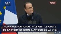 Hommage national: «Ils ont le culte de la mort et nous l'amour de la vie» - François Hollande