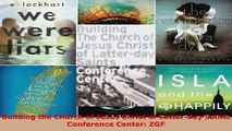 Read  Building the Church of Jesus Christ of Latterday Saints Conference Center ZGF EBooks Online