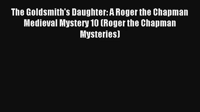 The Goldsmith's Daughter: A Roger the Chapman Medieval Mystery 10 (Roger the Chapman Mysteries)