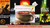 Read  The Naturally Scented Home Creating Traditional Scented Products with a Modern Twist Ebook Free
