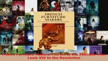 Read  French Furniture Makers The Art of the Ébéniste from Louis XIV to the Revolution EBooks Online