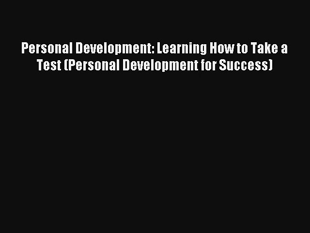 Personal Development: Learning How to Take a Test (Personal Development for Success) [Read]