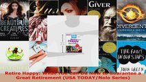 Read  Retire Happy What You Can Do Now to Guarantee a Great Retirement USA TODAYNolo Series EBooks Online
