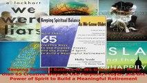 Download  Keeping Spiritual Balance As We Grow Older More than 65 Creative Ways to Use Purpose PDF Free
