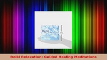 Read  Reiki Relaxation Guided Healing Meditations EBooks Online