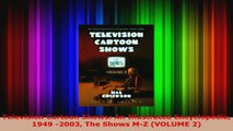 Download  Television Cartoon Shows An Illustrated Encyclopedia 1949 2003 The Shows MZ VOLUME 2 EBooks Online
