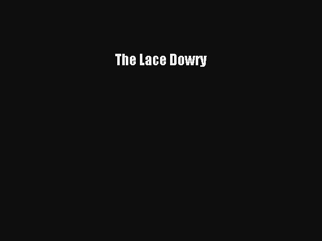 The Lace Dowry [Read] Full Ebook