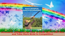 Successful Shotgunning How to Build Skill in the Field and Take More Birds in Competition PDF