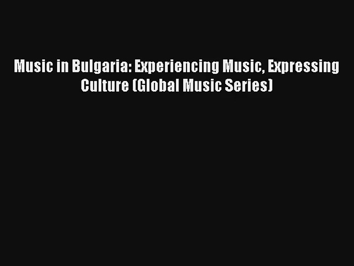 [PDF Download] Music in Bulgaria: Experiencing Music Expressing Culture (Global Music Series)