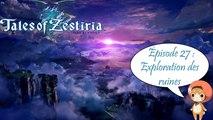 Tales of Zestiria - Episode 27 : Exploration des ruines - Playthrough FR