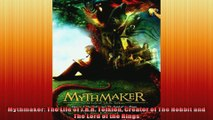 Mythmaker The Life of JRR Tolkien Creator of The Hobbit and The Lord of the Rings